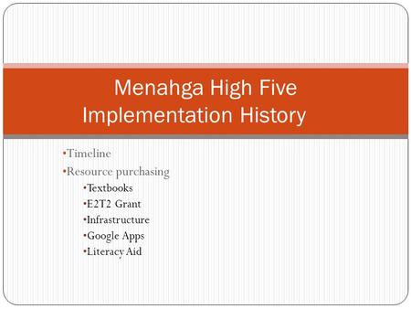 Timeline Resource purchasing Textbooks E2T2 Grant Infrastructure Google Apps Literacy Aid Menahga High Five Implementation History.