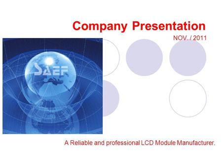 Company Presentation NOV. / 2011 A Reliable and professional LCD Module Manufacturer.