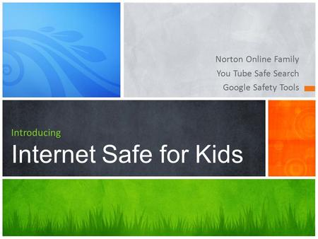 Introducing Internet Safe for Kids Norton Online Family You Tube Safe Search Google Safety Tools.