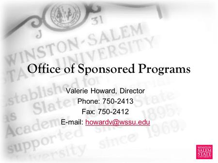 Office of Sponsored Programs Valerie Howard, Director Phone: 750-2413 Fax: 750-2412