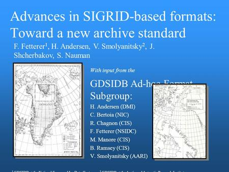 Advances in SIGRID-based formats: Toward a new archive standard With input from the GDSIDB Ad-hoc Format Subgroup: H. Andersen (DMI) C. Bertoia (NIC) R.