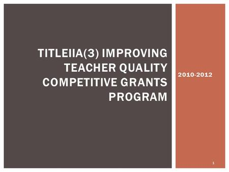 2010-2012 TITLEIIA(3) IMPROVING TEACHER QUALITY COMPETITIVE GRANTS PROGRAM 1.