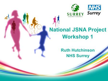 National JSNA Project Workshop 1 Ruth Hutchinson NHS Surrey.