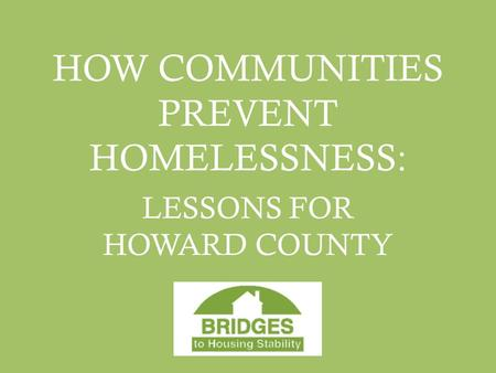 HOW COMMUNITIES PREVENT HOMELESSNESS: LESSONS FOR HOWARD COUNTY.