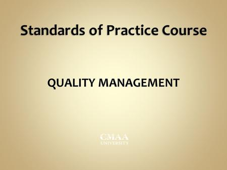 Standards of Practice Course QUALITY MANAGEMENT. Quality Management © Construction Management Association of America. Do Not Duplicate or Reproduce. AGENDA: