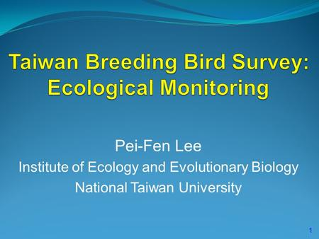 Pei-Fen Lee Institute of Ecology and Evolutionary Biology National Taiwan University 1.