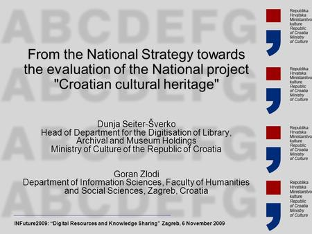 From the National Strategy towards the evaluation of the National project Croatian cultural heritage Dunja Seiter-Šverko Head of Department for the Digitisation.