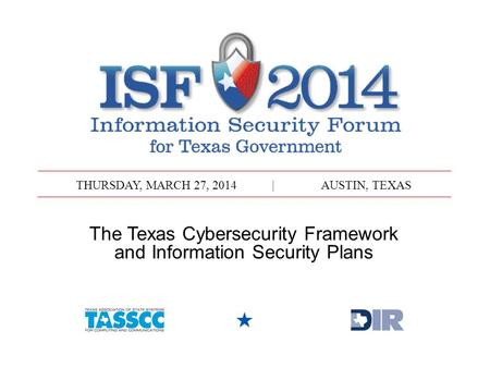 THURSDAY, MARCH 27, 2014|AUSTIN, TEXAS The Texas Cybersecurity Framework and Information Security Plans.