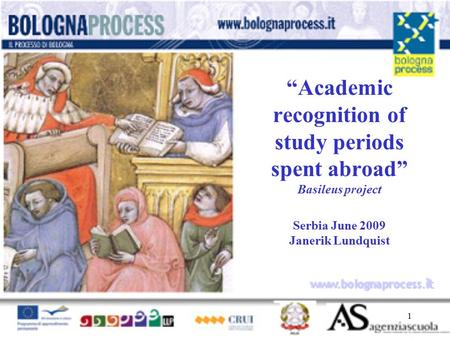 "1 www.bolognaprocess.i t ""Academic recognition of study periods spent abroad"" Basileus project Serbia June 2009 Janerik Lundquist."