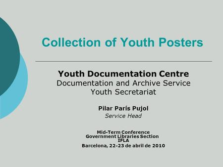 Collection of Youth Posters Youth Documentation Centre Documentation and Archive Service Youth Secretariat Pilar París Pujol Service Head Mid-Term Conference.
