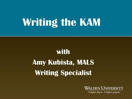 Writing the KAM with Amy Kubista, MALS Writing Specialist.