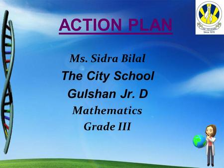 ACTION PLAN Ms. Sidra Bilal The City School Gulshan Jr. D Mathematics Grade III.