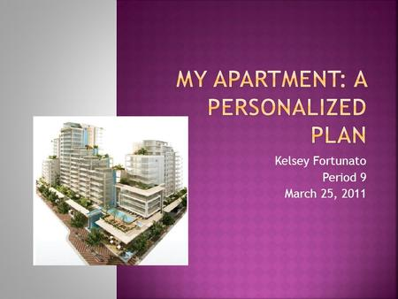 Kelsey Fortunato Period 9 March 25, 2011.  How I will pay for my apartment  How many people will be living with me and how we will split up the rent.
