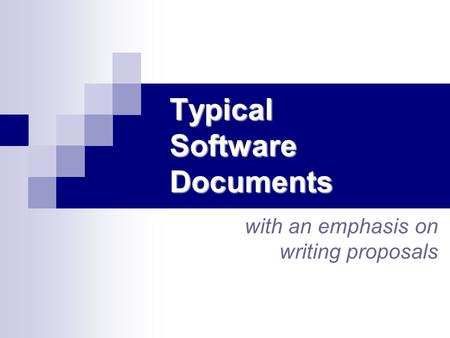Typical Software Documents with an emphasis on writing proposals.