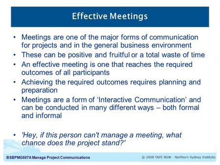 BSBPMG507A Manage Project Communications Effective Meetings Meetings are one of the major forms of communication for projects and in the general business.