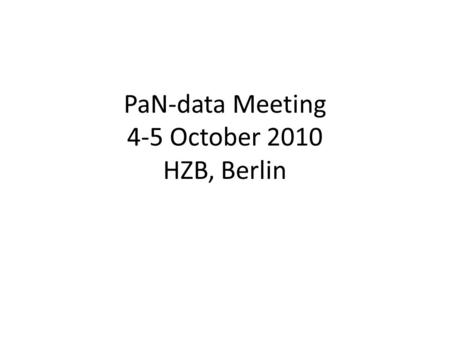 PaN-data Meeting 4-5 October 2010 HZB, Berlin. Project Summary.
