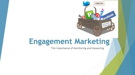 Engagement Marketing The Importance of Monitoring and Measuring.
