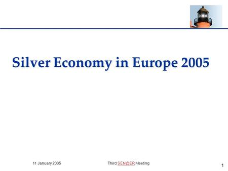 1 11 January 2005 Third  Silver Economy in Europe 2005.