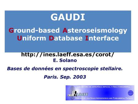 GAUDI Ground-based Asteroseismology Uniform Database Interface  E. Solano Bases de données en spectroscopie stellaire. Paris.