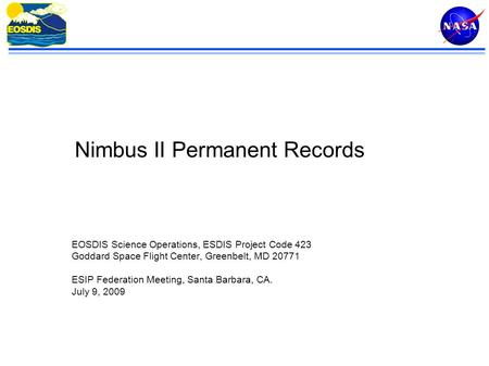 1 Nimbus II Permanent Records EOSDIS Science Operations, ESDIS Project Code 423 Goddard Space Flight Center, Greenbelt, MD 20771 ESIP Federation Meeting,
