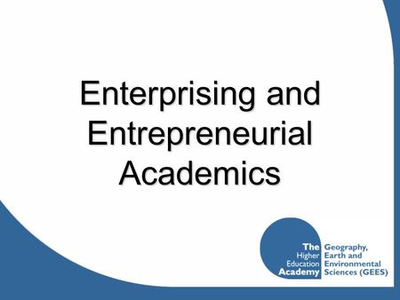 Enterprising and Entrepreneurial Academics. Internal considerations:  WHY am I [or are we] are looking to do this work?  HOW will doing this work contribute.