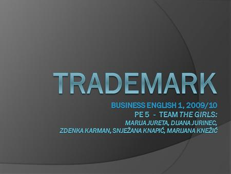  Trademark role  Trademark evolution  Trademark protection  Well known trademarks.