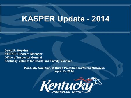 KASPER Update - 2014 David R. Hopkins KASPER Program Manager Office of Inspector General Kentucky Cabinet for Health and Family Services Kentucky Coalition.