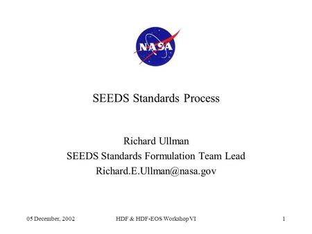05 December, 2002HDF & HDF-EOS Workshop VI1 SEEDS Standards Process Richard Ullman SEEDS Standards Formulation Team Lead