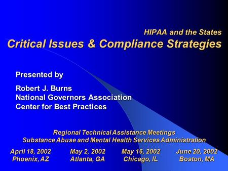 HIPAA and the States Critical Issues & Compliance Strategies Presented by Robert J. Burns National Governors Association Center for Best Practices Regional.