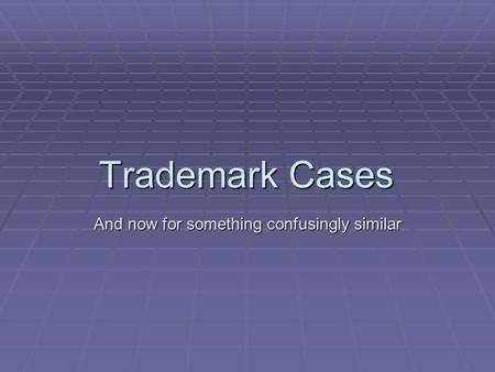 Trademark Cases And now for something confusingly similar.