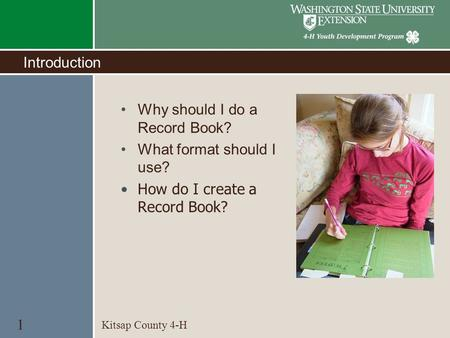Introduction Why should I do a Record Book? What format should I use? How do I create a Record Book? Kitsap County 4-H 1.