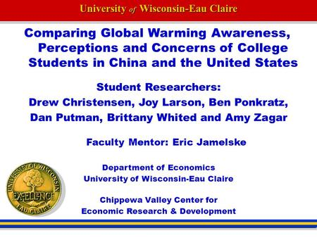 University of Wisconsin-Eau Claire Comparing Global Warming Awareness, Perceptions and Concerns of College Students in China and the United States Student.