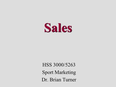 Sales HSS 3000/5263 Sport Marketing Dr. Brian Turner.