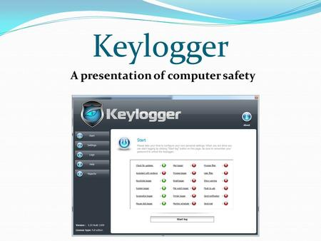 Keylogger A presentation of computer safety. What is a Keylogger?  A keylogger is an invisible tool for surveillance that allows you to monitor the activities.