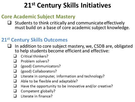 21 st Century Skills Initiatives Core Academic Subject Mastery  Students to think critically and communicate effectively must build on a base of core.