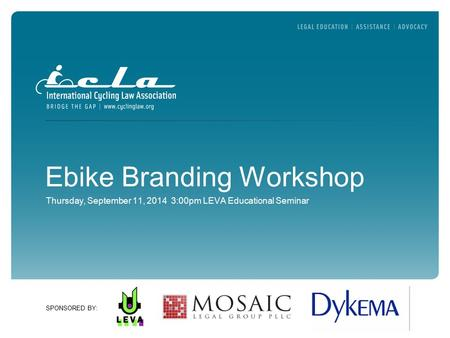 SPONSORED BY: Ebike Branding Workshop Thursday, September 11, 2014 3:00pm LEVA Educational Seminar.