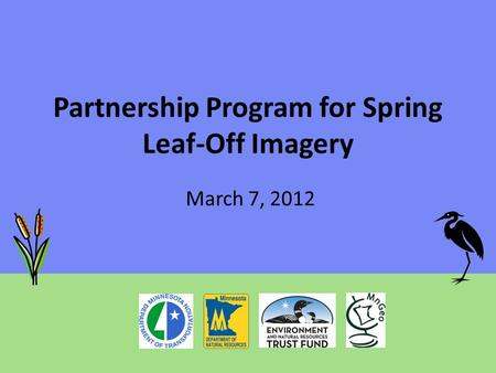 Partnership Program for Spring Leaf-Off Imagery March 7, 2012.