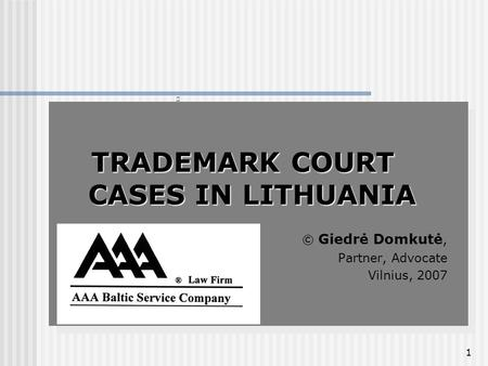 1 TRADEMARK COURT CASES IN LITHUANIA © Giedrė Domkutė, Partner, Advocate Vilnius, 2007 TRADEMARK COURT CASES IN LITHUANIA © Giedrė Domkutė, Partner, Advocate.