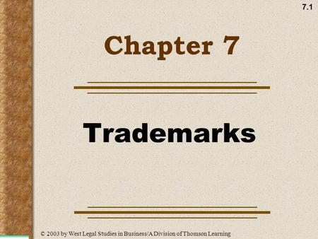 7.1 Chapter 7 Trademarks © 2003 by West Legal Studies in Business/A Division of Thomson Learning.