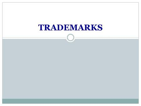 TRADEMARKS. Definition A trademark is any word, name, phrase, symbol, logo, image, device, or any combination of these elements, used by any person to.