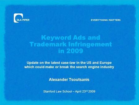 Keyword Ads and Trademark Infringement in 2009 Update on the latest case-law in the US and Europe which could make or break the search engine industry.