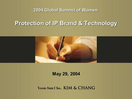 Yoon-Sun Cho, Protection of IP Brand & Technology May 29, 2004 2004 Global Summit of Women.