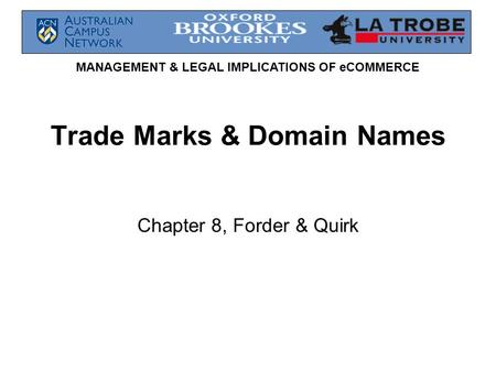 MANAGEMENT & LEGAL IMPLICATIONS OF eCOMMERCE Trade Marks & Domain Names Chapter 8, Forder & Quirk.