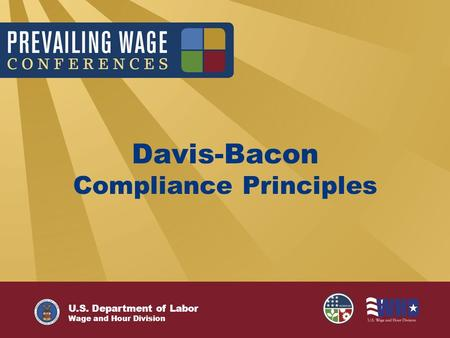 U.S. Department of Labor Employment Standards Administration Davis-Bacon Compliance Principles U.S. Department of Labor Wage and Hour Division.