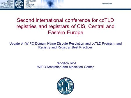 Second International conference for ccTLD registries and registrars of CIS, Central and Eastern Europe Update on WIPO Domain Name Dispute Resolution and.