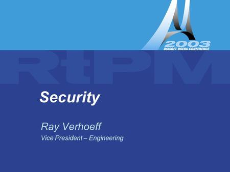Security Ray Verhoeff Vice President – Engineering.