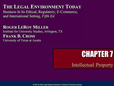 © 2007 by West Legal Studies in Business / A Division of Thomson Learning CHAPTER 7 Intellectual Property.