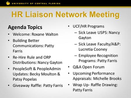 HR Liaison Network Meeting Agenda Topics Welcome: Roxane Walton Building Better Communications: Patty Farris Re-Hire Rule and ORP Distributions: Nancy.