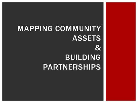MAPPING COMMUNITY ASSETS & BUILDING PARTNERSHIPS.