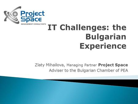 Zlaty Mihailova, Managing Partner Project Space Adviser to the Bulgarian Chamber of PEA.
